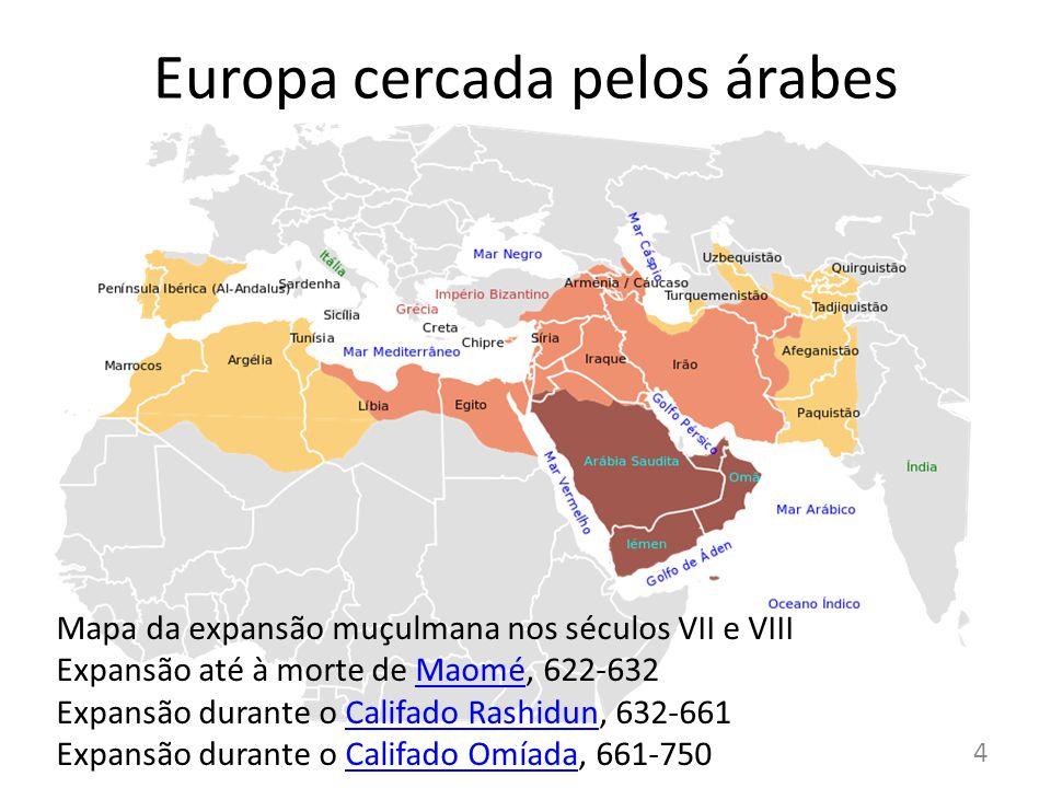 Europa cercada pelos árabes 4 Mapa da expansão muçulmana nos séculos VII e VIII Expansão até à morte de Maomé, 622-632Maomé Expansão durante o Califado Rashidun, 632-661Califado Rashidun Expansão durante o Califado Omíada, 661-750Califado Omíada