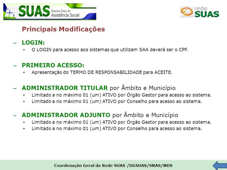 Coordenação Geral da Rede SUAS /DGSUAS/SNAS/MDS – LOGIN: O LOGIN para acesso aos sistemas que utilizam SAA deverá ser o CPF. – PRIMEIRO ACESSO: Aprese
