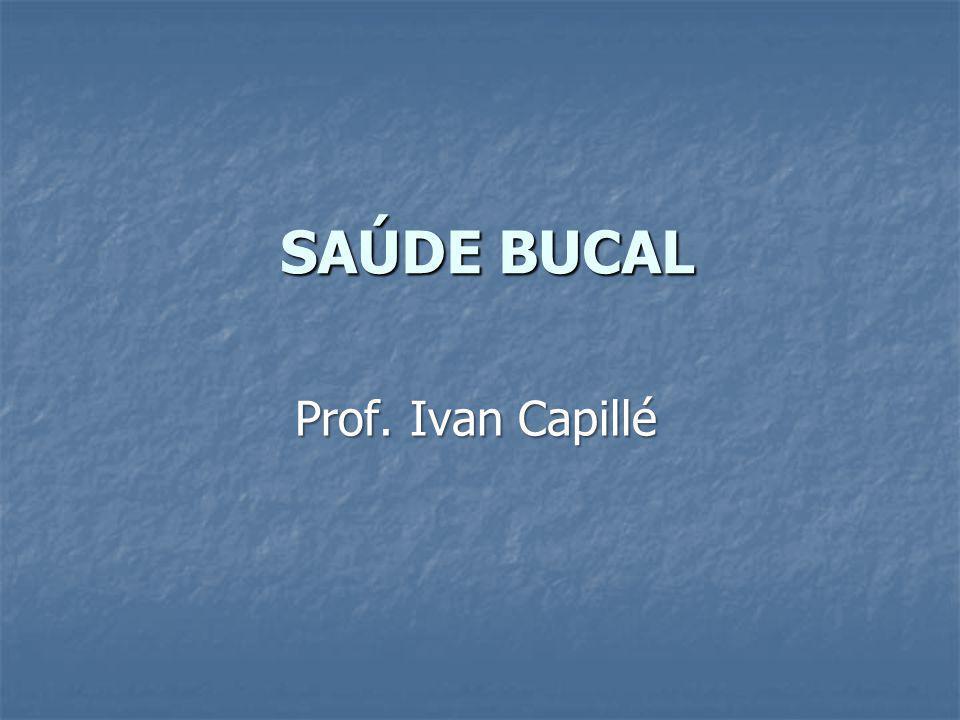 SAÚDE BUCAL Prof. Ivan Capillé