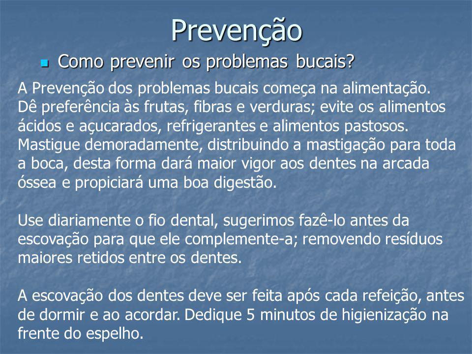 Prevenção Como prevenir os problemas bucais? Como prevenir os problemas bucais? A Prevenção dos problemas bucais começa na alimentação. Dê preferência