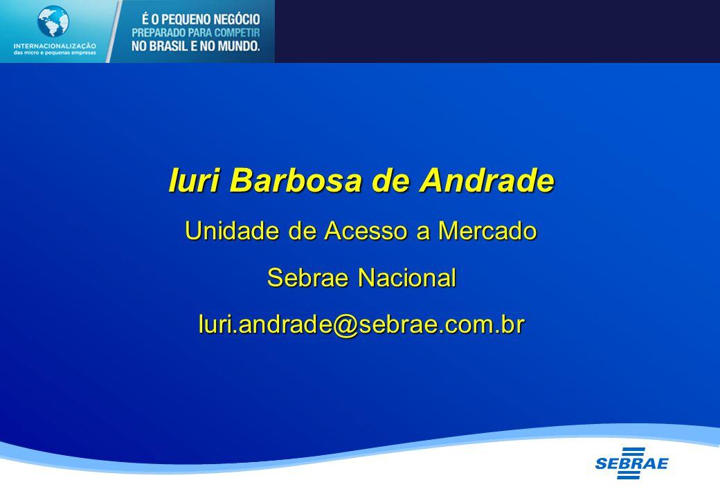 Iuri Barbosa de Andrade Unidade de Acesso a Mercado Sebrae Nacional Iuri.andrade@sebrae.com.br