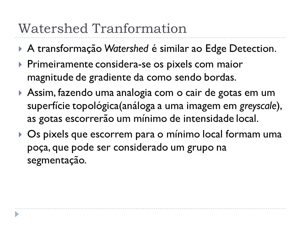 Watershed Tranformation A transformação Watershed é similar ao Edge Detection.