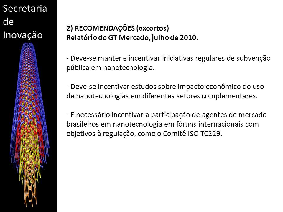 Secretaria de Inovação 2) RECOMENDAÇÕES (excertos) Relatório do GT Mercado, julho de 2010. - Deve-se manter e incentivar iniciativas regulares de subv