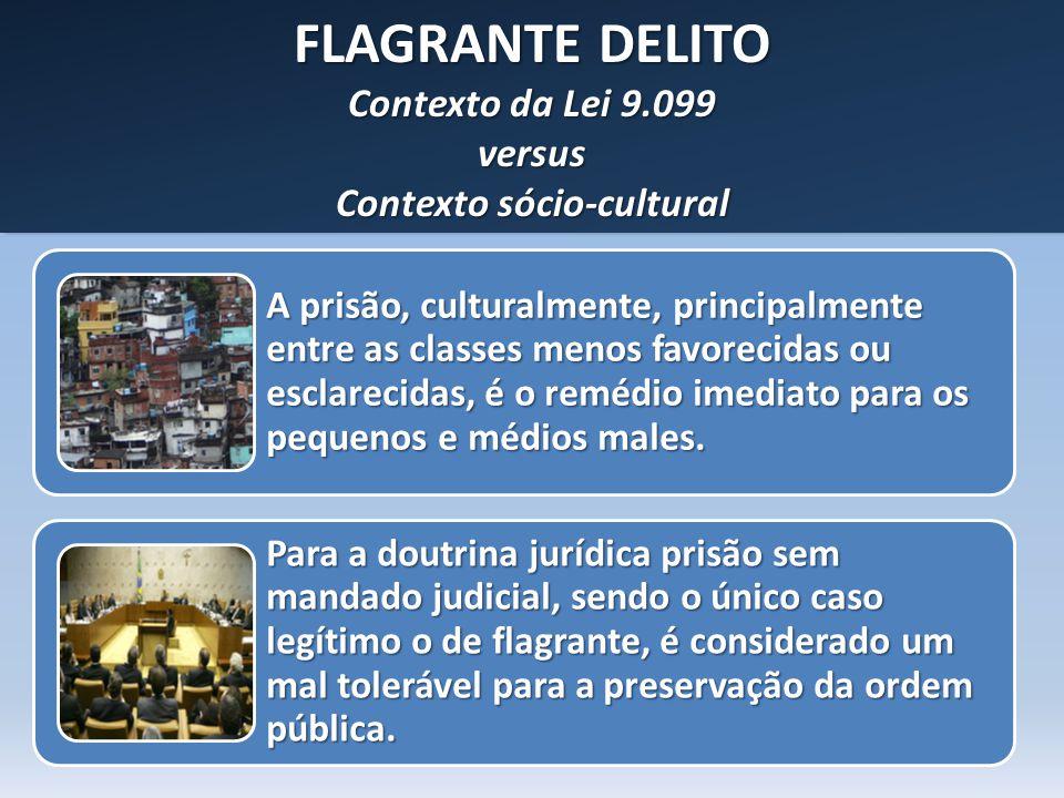 FLAGRANTE DELITO Contexto da Lei 9.099 versus Contexto sócio-cultural FLAGRANTE DELITO Contexto da Lei 9.099 versus Contexto sócio-cultural A prisão,