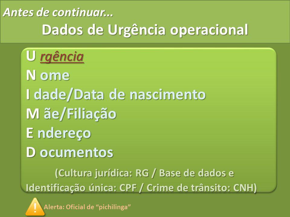 Antes de continuar... Dados de Urgência operacional U rgência N ome I dade/Data de nascimento M ãe/Filiação E ndereço D ocumentos (Cultura jurídica: R
