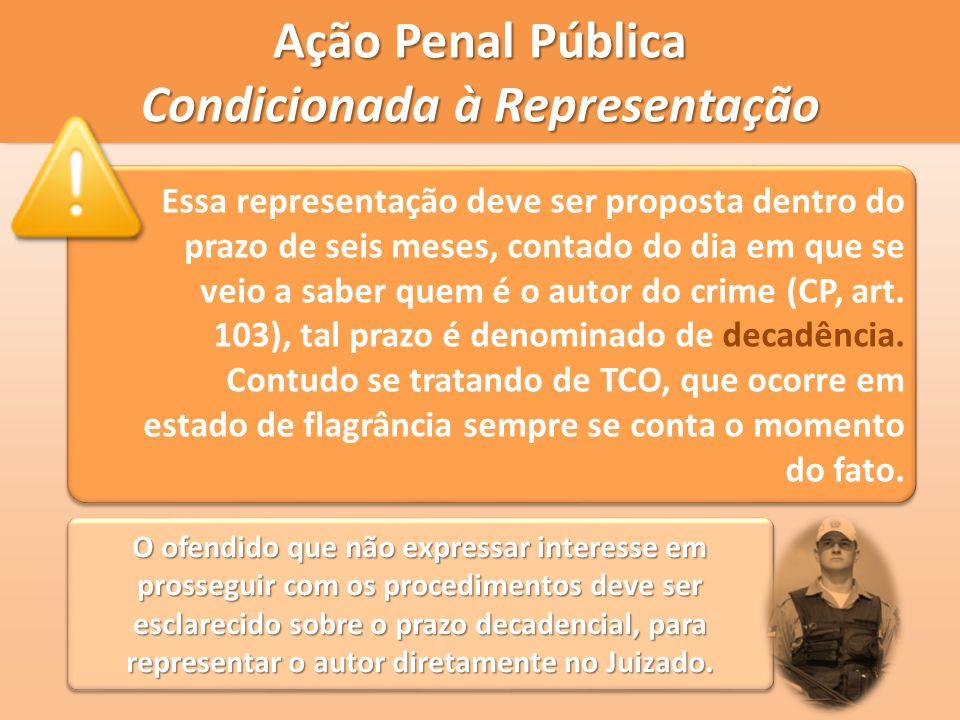 Ação Penal Pública Condicionada à Representação Essa representação deve ser proposta dentro do prazo de seis meses, contado do dia em que se veio a sa