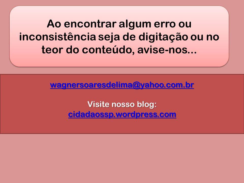 Ao encontrar algum erro ou inconsistência seja de digitação ou no teor do conteúdo, avise-nos... wagnersoaresdelima@yahoo.com.br Visite nosso blog: ci