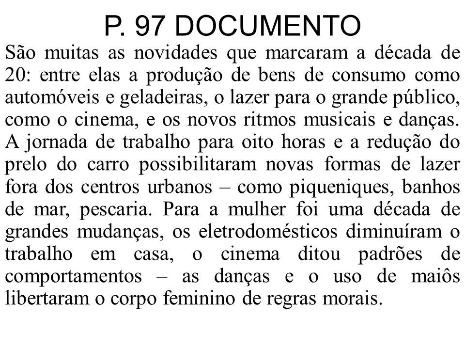 P. 97 DOCUMENTO São muitas as novidades que marcaram a década de 20: entre elas a produção de bens de consumo como automóveis e geladeiras, o lazer pa