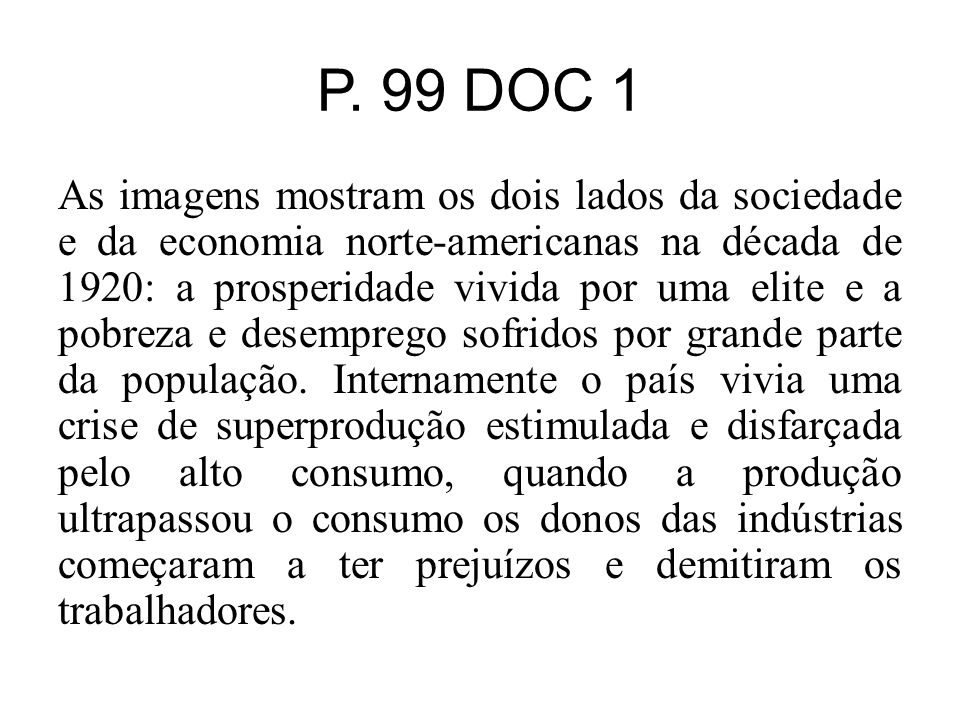 P. 99 DOC 1 As imagens mostram os dois lados da sociedade e da economia norte-americanas na década de 1920: a prosperidade vivida por uma elite e a po