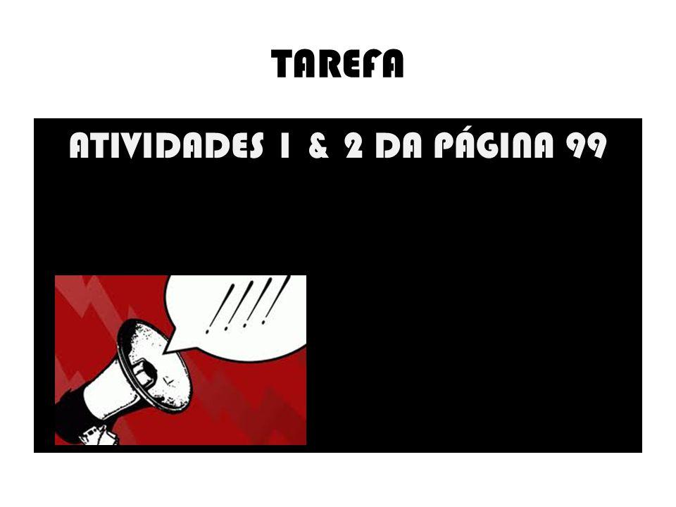 TAREFA ATIVIDADES 1 & 2 DA PÁGINA 99