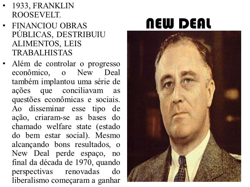 NEW DEAL 1933, FRANKLIN ROOSEVELT. FINANCIOU OBRAS PÚBLICAS, DESTRIBUIU ALIMENTOS, LEIS TRABALHISTAS Além de controlar o progresso econômico, o New De