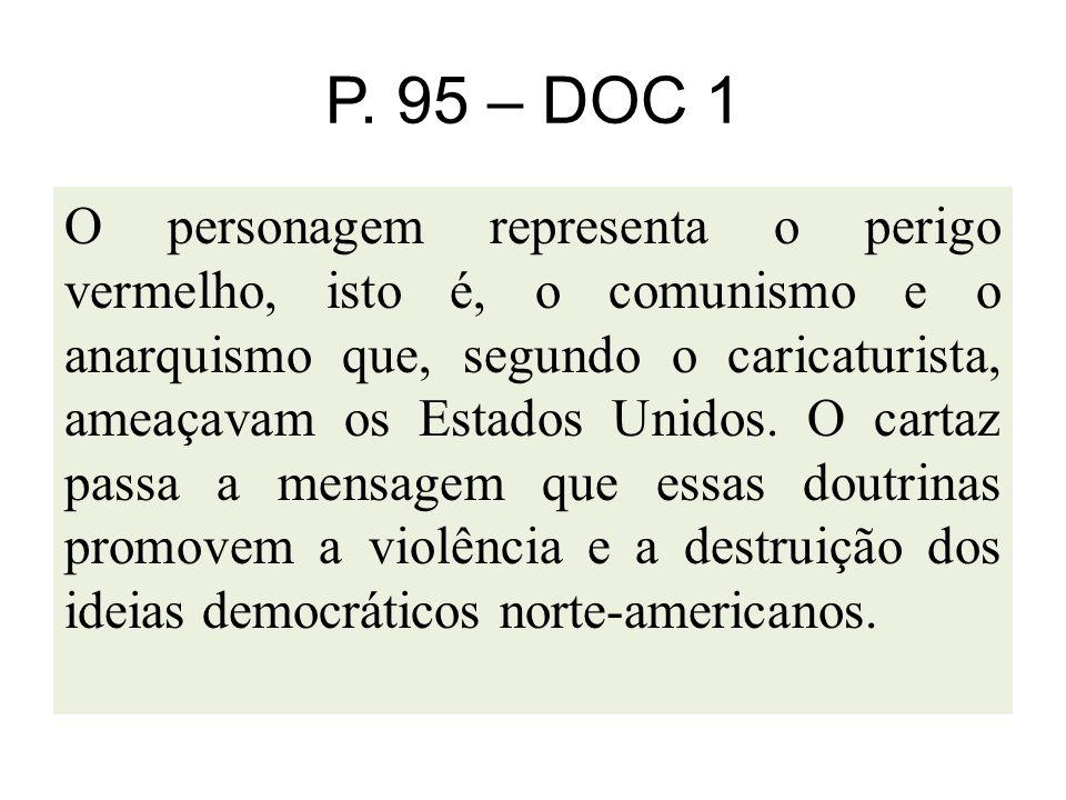 P. 95 – DOC 1 O personagem representa o perigo vermelho, isto é, o comunismo e o anarquismo que, segundo o caricaturista, ameaçavam os Estados Unidos.