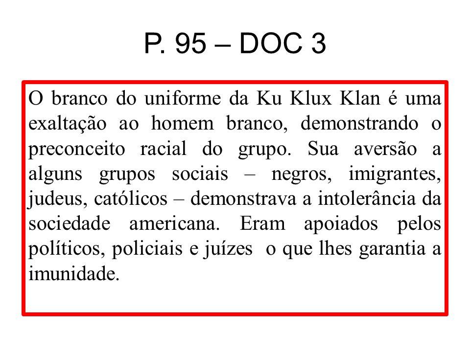 P. 95 – DOC 3 O branco do uniforme da Ku Klux Klan é uma exaltação ao homem branco, demonstrando o preconceito racial do grupo. Sua aversão a alguns g