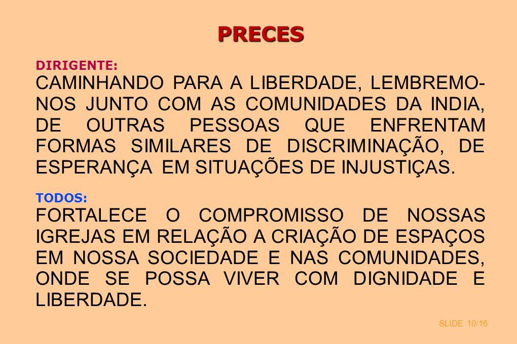 SLIDE 10/16 PRECES DIRIGENTE: CAMINHANDO PARA A LIBERDADE, LEMBREMO- NOS JUNTO COM AS COMUNIDADES DA INDIA, DE OUTRAS PESSOAS QUE ENFRENTAM FORMAS SIM