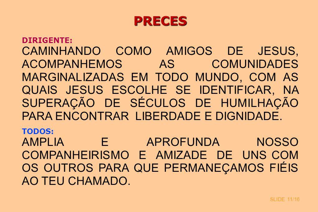 SLIDE 11/16 PRECES DIRIGENTE: CAMINHANDO COMO AMIGOS DE JESUS, ACOMPANHEMOS AS COMUNIDADES MARGINALIZADAS EM TODO MUNDO, COM AS QUAIS JESUS ESCOLHE SE