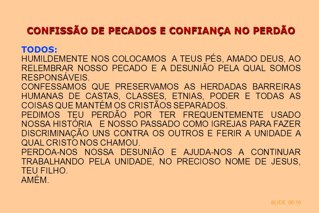 CONFISSÃO DE PECADOS E CONFIANÇA NO PERDÃO TODOS: HUMILDEMENTE NOS COLOCAMOS A TEUS PÉS, AMADO DEUS, AO RELEMBRAR NOSSO PECADO E A DESUNIÃO PELA QUAL