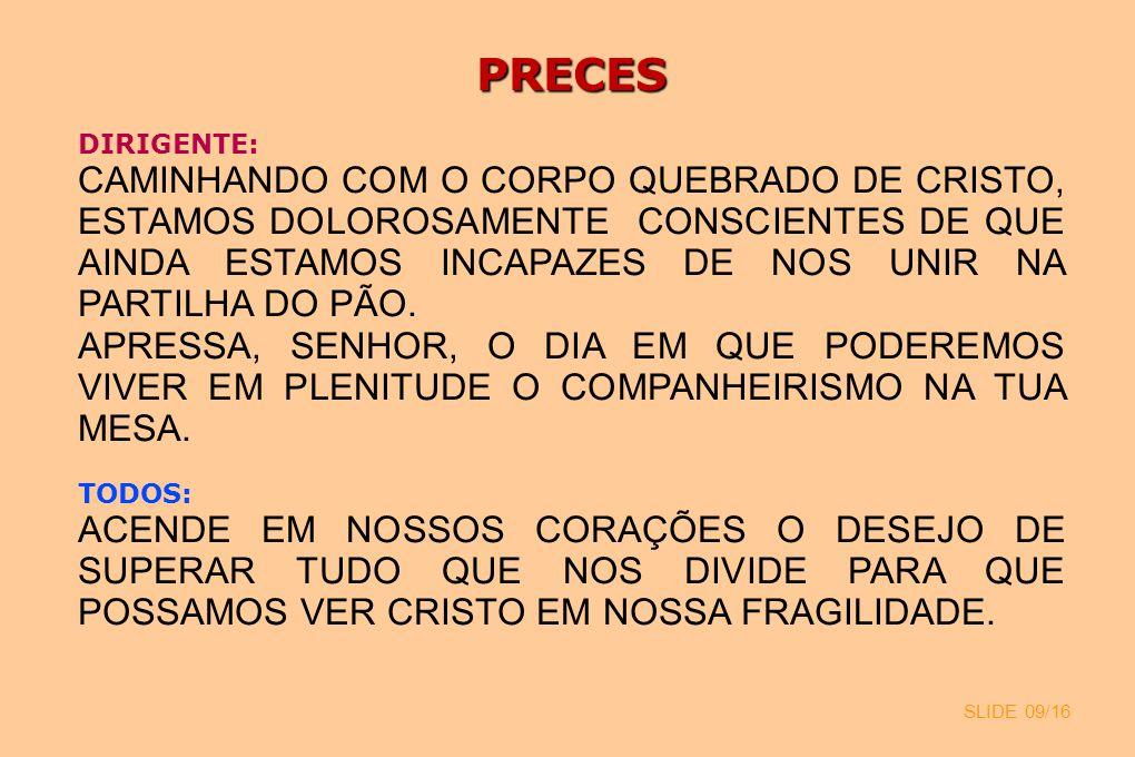 SLIDE 09/16 PRECES DIRIGENTE: CAMINHANDO COM O CORPO QUEBRADO DE CRISTO, ESTAMOS DOLOROSAMENTE CONSCIENTES DE QUE AINDA ESTAMOS INCAPAZES DE NOS UNIR