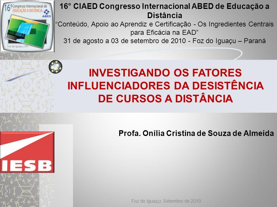 Objetivo Geral investigar os fatores que influenciaram a desistência de alunos em dois cursos a distância oferecidos pelo Centro de Educação a Distância da Universidade de Brasília
