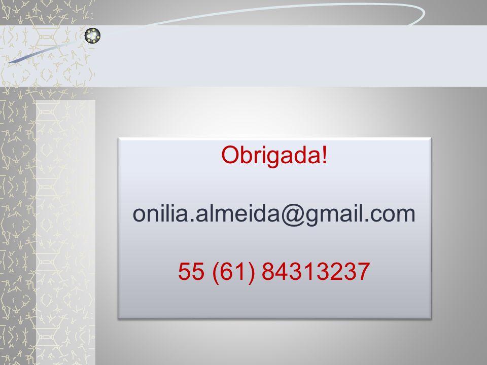 Obrigada! onilia.almeida@gmail.com 55 (61) 84313237 Obrigada! onilia.almeida@gmail.com 55 (61) 84313237