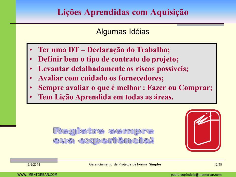 SAP Paulo Espindola 19 11 1960 paulo.espindola@mentorear.comWWW. MENTOREAR.COM Gerenciamento de Projetos de Forma Simples 16/6/2014 11/19 Uma pergunta