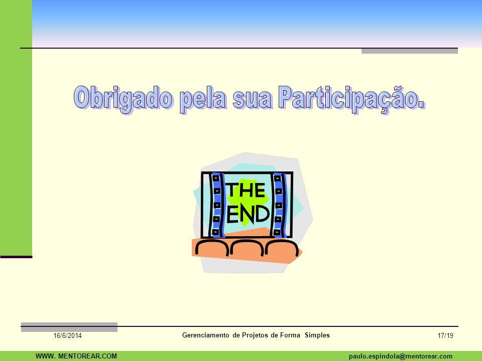 SAP Paulo Espindola 19 11 1960 paulo.espindola@mentorear.comWWW. MENTOREAR.COM Gerenciamento de Projetos de Forma Simples 16/6/2014 16/19 Leve este pe