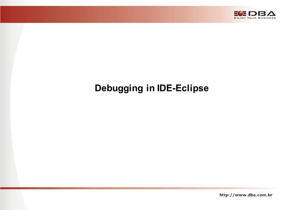 Debugging in IDE-Eclipse http://www.dba.com.br