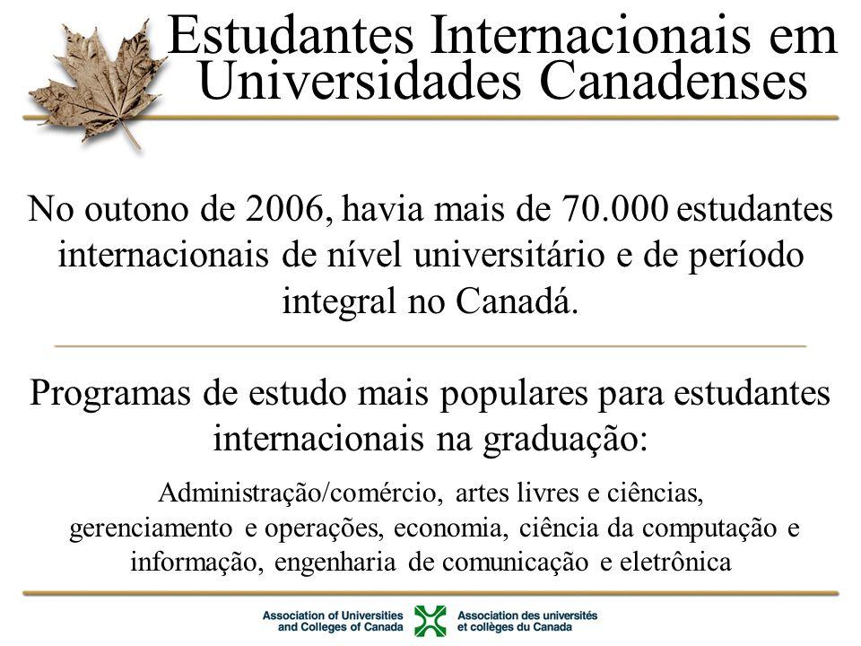 Estudantes Internacionais em Universidades Canadenses No outono de 2006, havia mais de 70.000 estudantes internacionais de nível universitário e de período integral no Canadá.