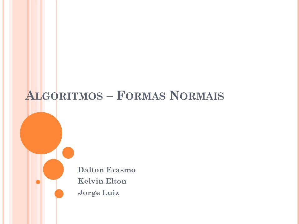 A LGORITMOS – F ORMAS N ORMAIS Dalton Erasmo Kelvin Elton Jorge Luiz