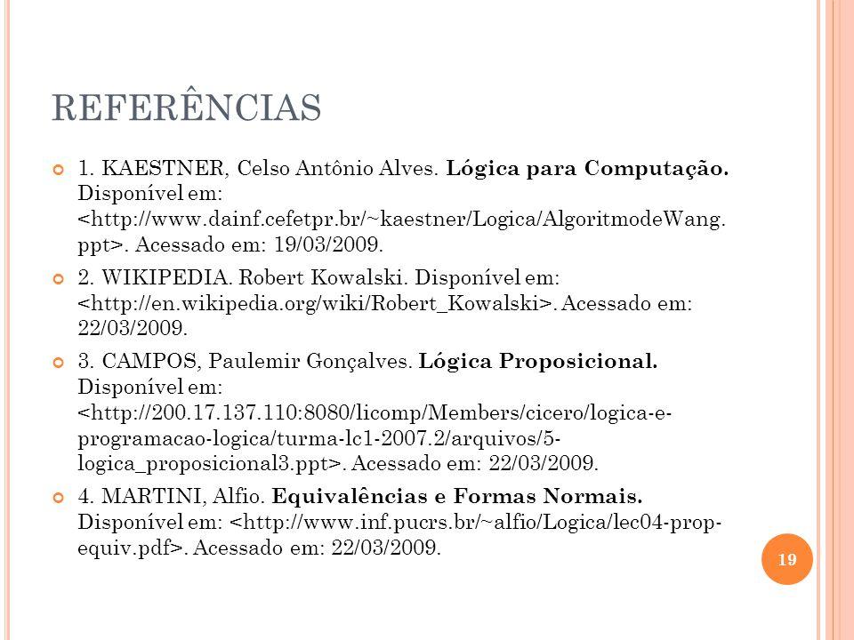 REFERÊNCIAS 1. KAESTNER, Celso Antônio Alves. Lógica para Computação. Disponível em:. Acessado em: 19/03/2009. 2. WIKIPEDIA. Robert Kowalski. Disponív