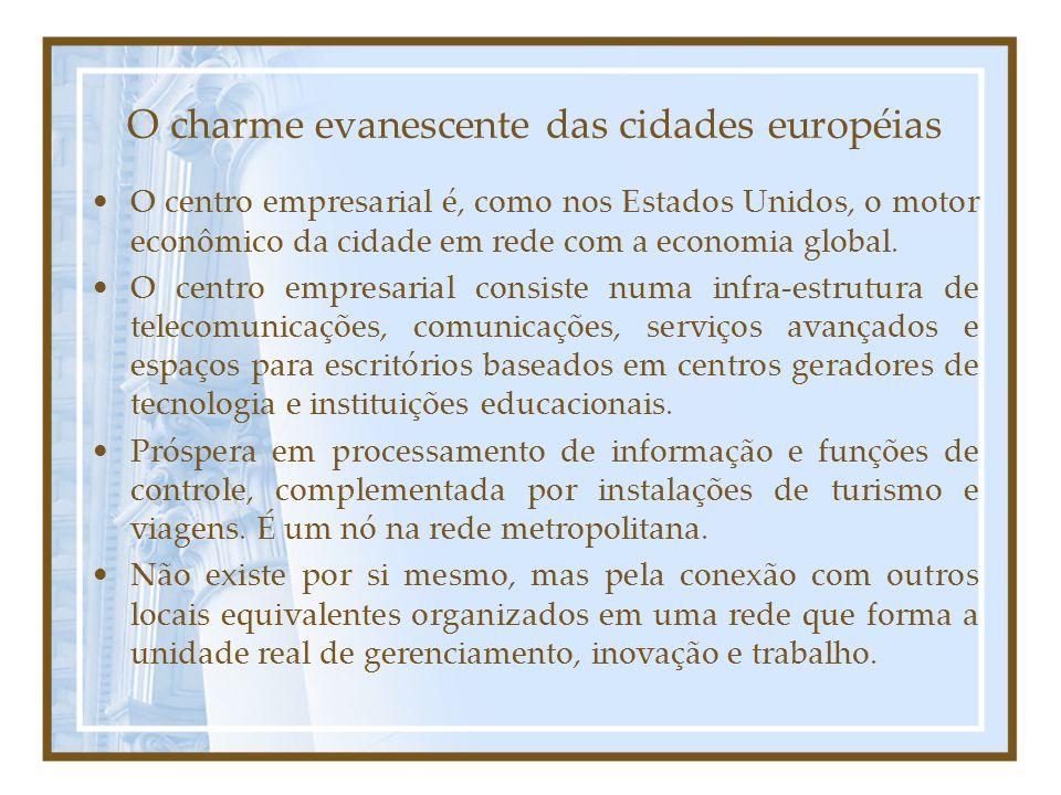 O charme evanescente das cidades européias O centro empresarial é, como nos Estados Unidos, o motor econômico da cidade em rede com a economia global.