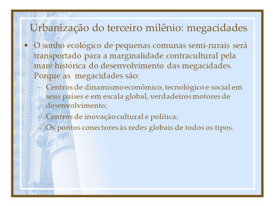 Urbanização do terceiro milênio: megacidades O sonho ecológico de pequenas comunas semi-rurais será transportado para a marginalidade contracultural pela maré histórica do desenvolvimento das megacidades.