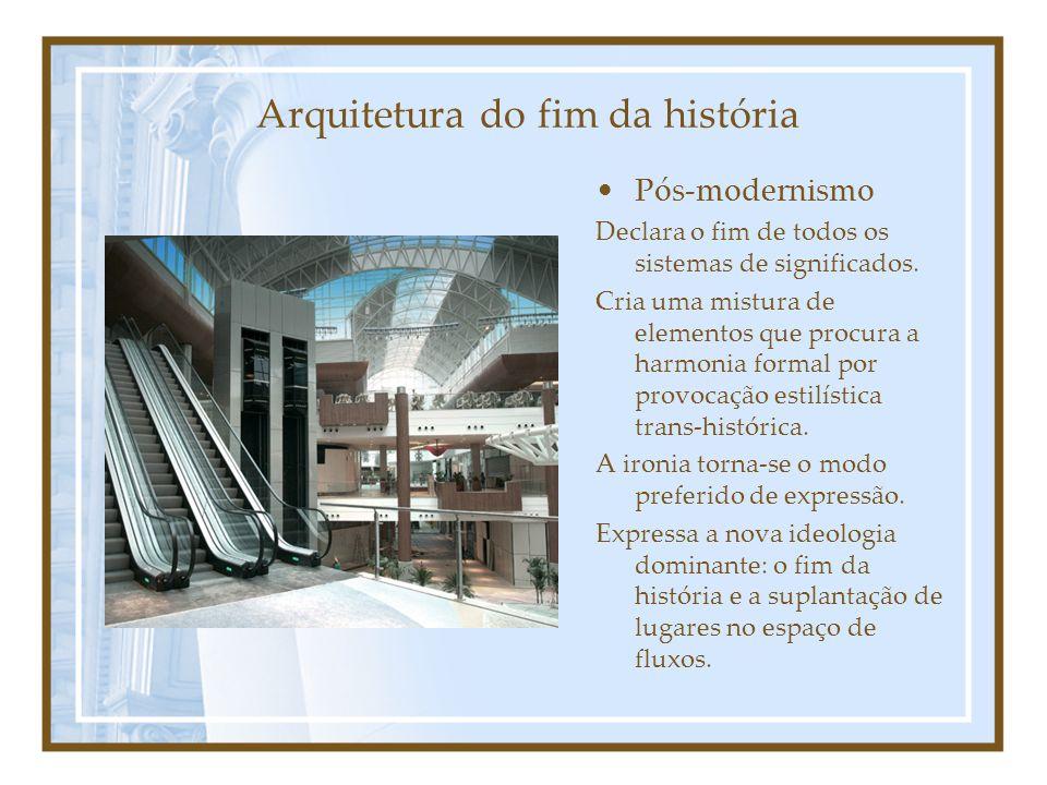 Arquitetura do fim da história Pós-modernismo Declara o fim de todos os sistemas de significados.