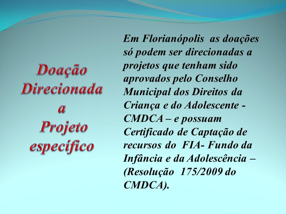 Em Florianópolis as doações só podem ser direcionadas a projetos que tenham sido aprovados pelo Conselho Municipal dos Direitos da Criança e do Adoles