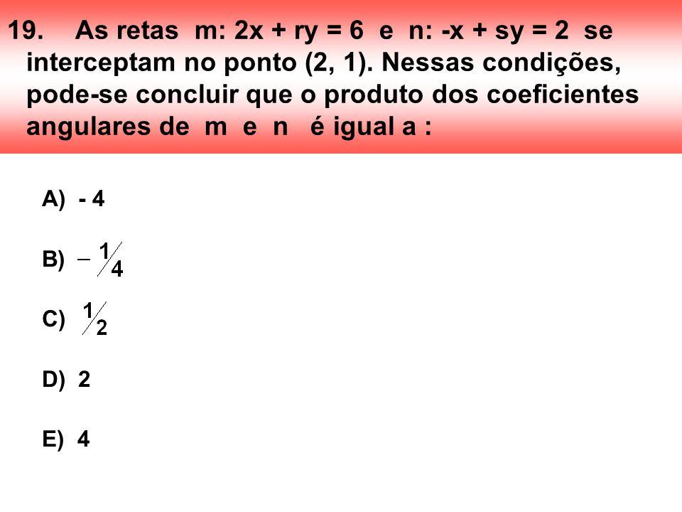 19.As retas m: 2x + ry = 6 e n: -x + sy = 2 se interceptam no ponto (2, 1). Nessas condições, pode-se concluir que o produto dos coeficientes angulare