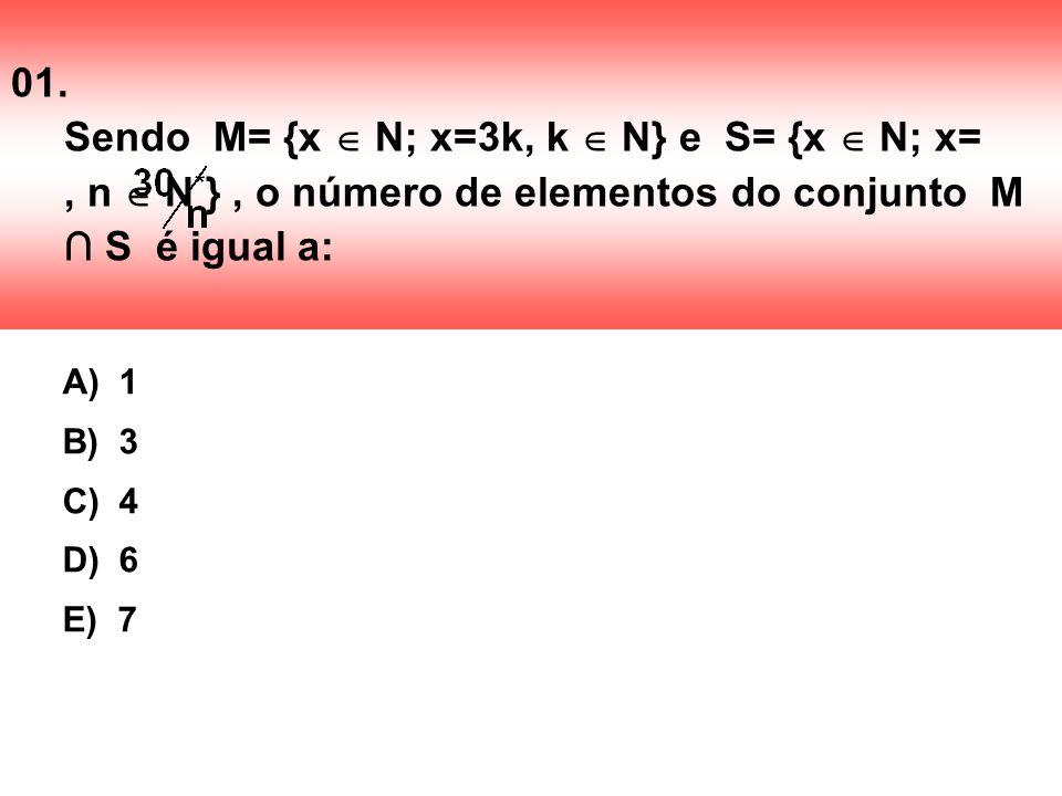 01. Sendo M= {x N; x=3k, k N} e S= {x N; x=, n N * }, o número de elementos do conjunto M S é igual a: A) 1 B) 3 C) 4 D) 6 E) 7