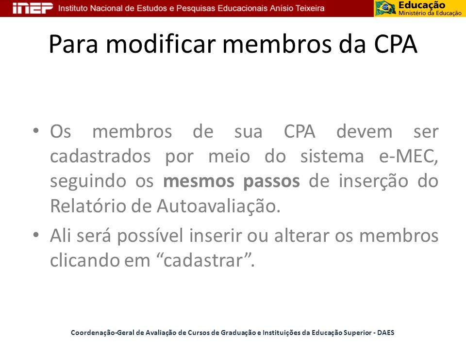Para modificar membros da CPA Os membros de sua CPA devem ser cadastrados por meio do sistema e-MEC, seguindo os mesmos passos de inserção do Relatóri