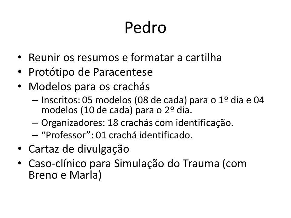 Pedro Reunir os resumos e formatar a cartilha Protótipo de Paracentese Modelos para os crachás – Inscritos: 05 modelos (08 de cada) para o 1º dia e 04