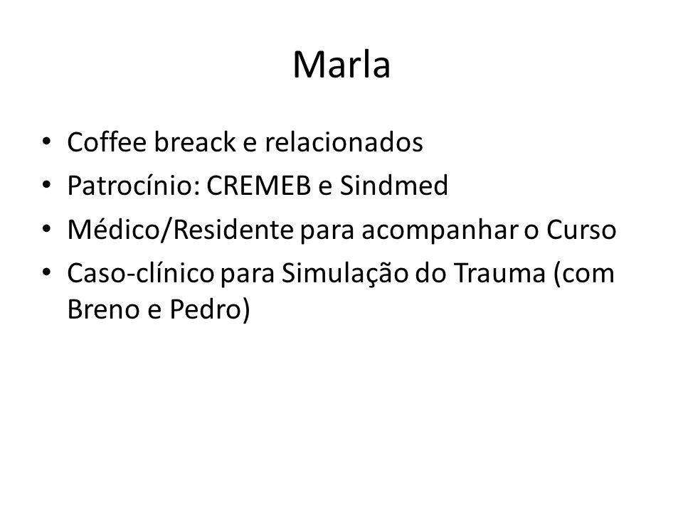 Marla Coffee breack e relacionados Patrocínio: CREMEB e Sindmed Médico/Residente para acompanhar o Curso Caso-clínico para Simulação do Trauma (com Br