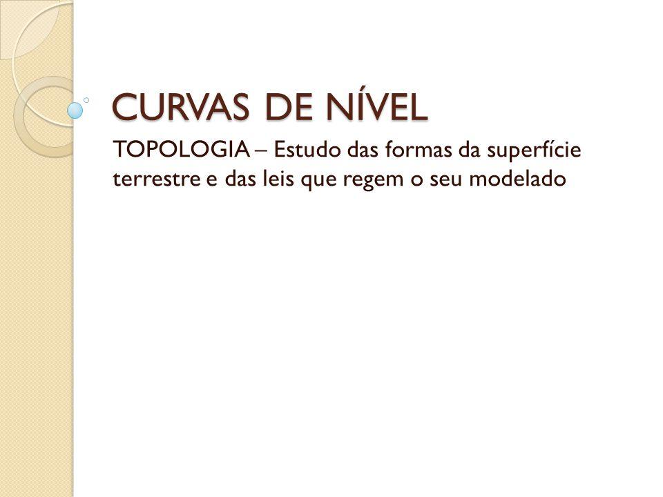 CURVAS DE NÍVEL - Conceito São linhas que ligam pontos, na superfície do terreno, que têm a mesma cota (mesma altitude).