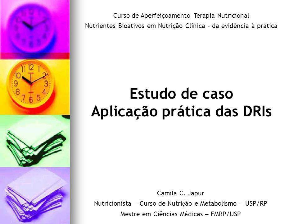 Estudo de caso Aplicação prática das DRIs Camila C.