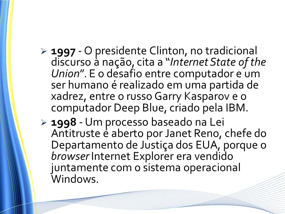 1997 - O presidente Clinton, no tradicional discurso à nação, cita a Internet State of the Union. E o desafio entre computador e um ser humano é reali