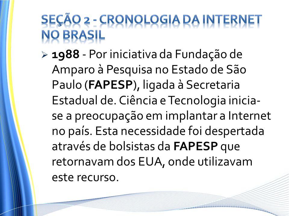 1988 - Por iniciativa da Fundação de Amparo à Pesquisa no Estado de São Paulo (FAPESP), ligada à Secretaria Estadual de. Ciência e Tecnologia inicia-