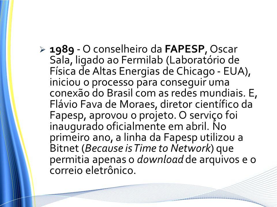 1989 - O conselheiro da FAPESP, Oscar Sala, ligado ao Fermilab (Laboratório de Física de Altas Energias de Chicago - EUA), iniciou o processo para con