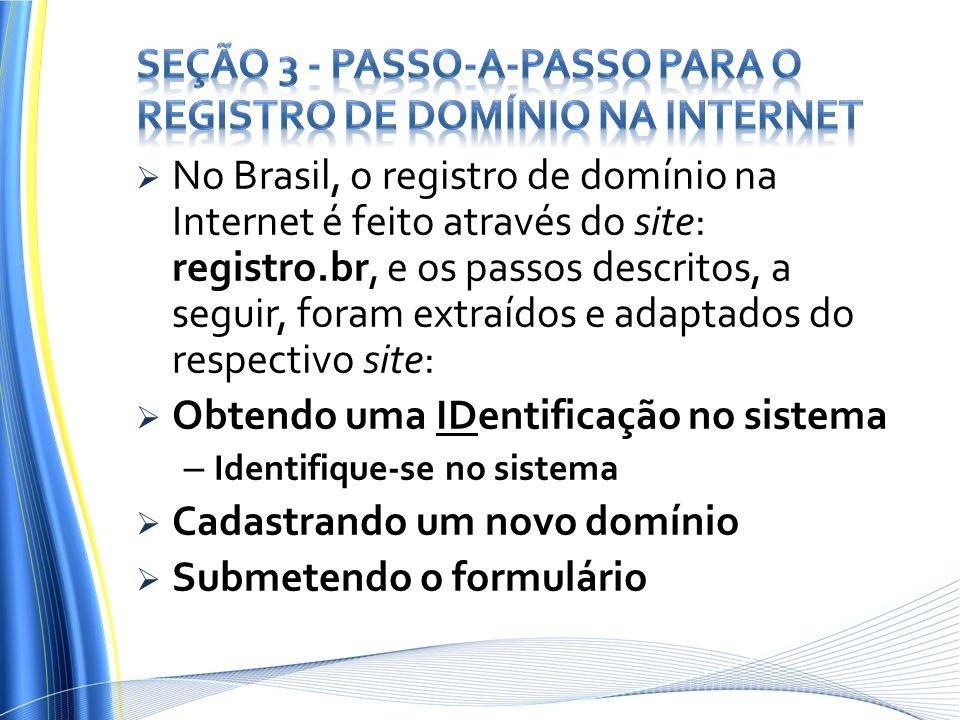 No Brasil, o registro de domínio na Internet é feito através do site: registro.br, e os passos descritos, a seguir, foram extraídos e adaptados do res