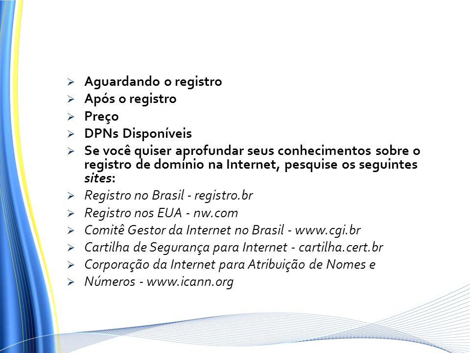 Aguardando o registro Após o registro Preço DPNs Disponíveis Se você quiser aprofundar seus conhecimentos sobre o registro de domínio na Internet, pes