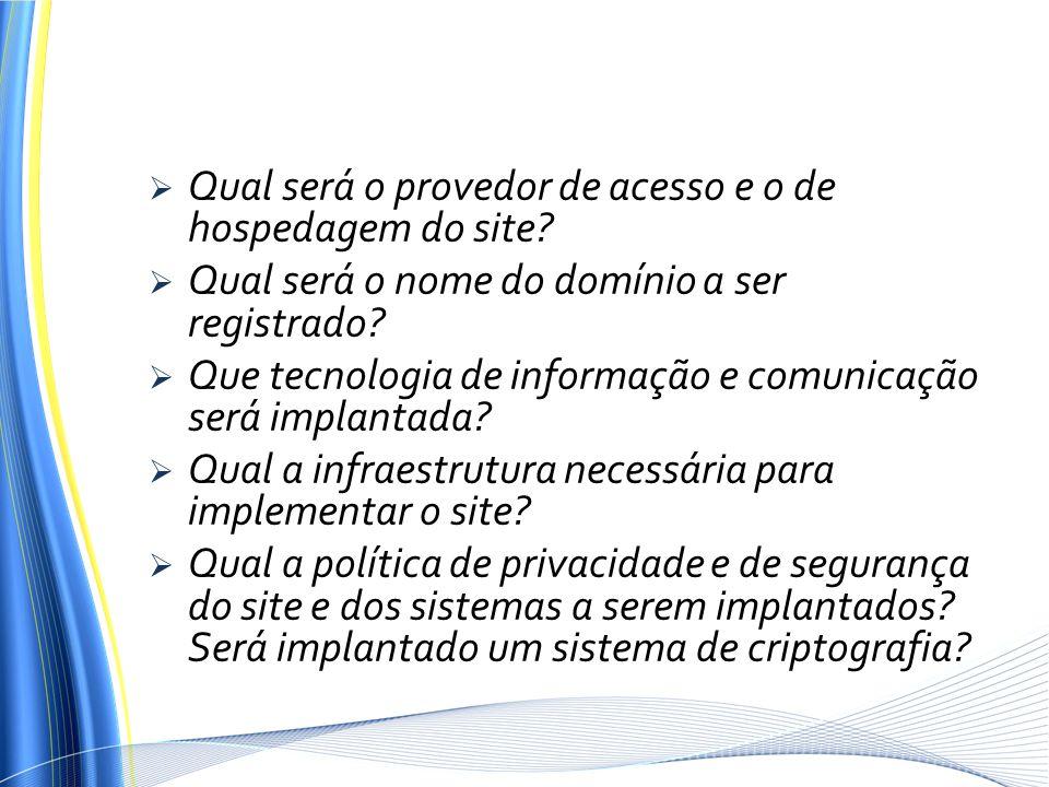 Qual será o provedor de acesso e o de hospedagem do site? Qual será o nome do domínio a ser registrado? Que tecnologia de informação e comunicação ser