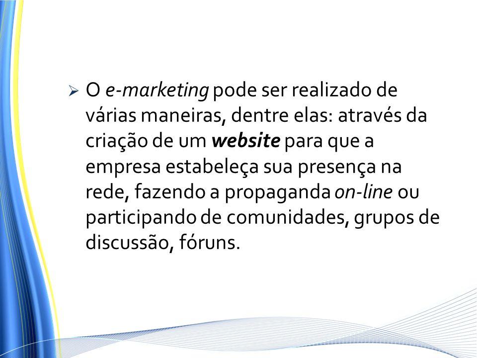 O e-marketing pode ser realizado de várias maneiras, dentre elas: através da criação de um website para que a empresa estabeleça sua presença na rede,