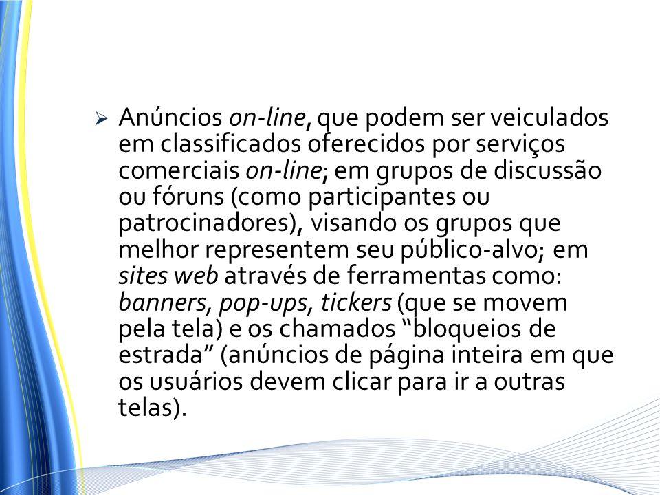 Anúncios on-line, que podem ser veiculados em classificados oferecidos por serviços comerciais on-line; em grupos de discussão ou fóruns (como partici