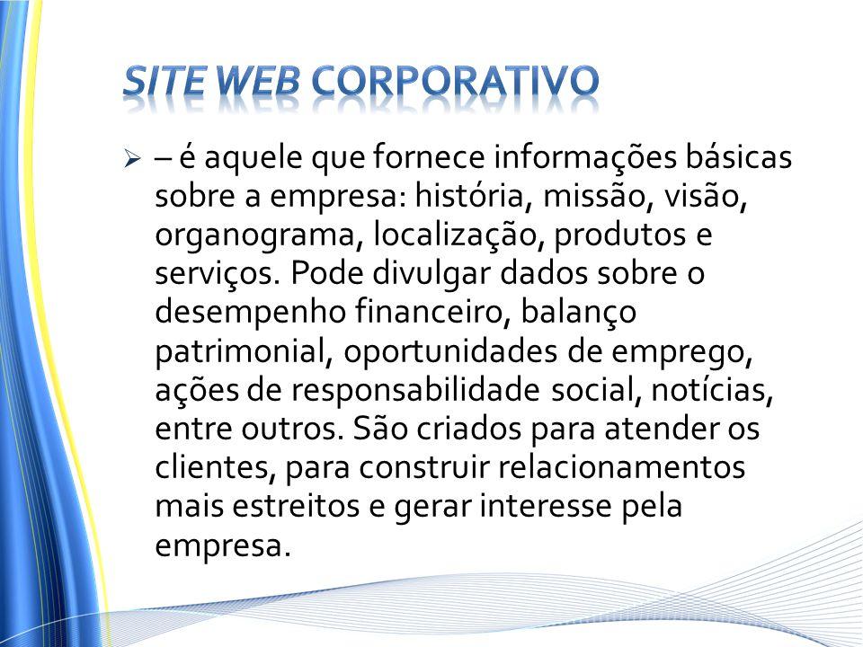 – é aquele que fornece informações básicas sobre a empresa: história, missão, visão, organograma, localização, produtos e serviços. Pode divulgar dado