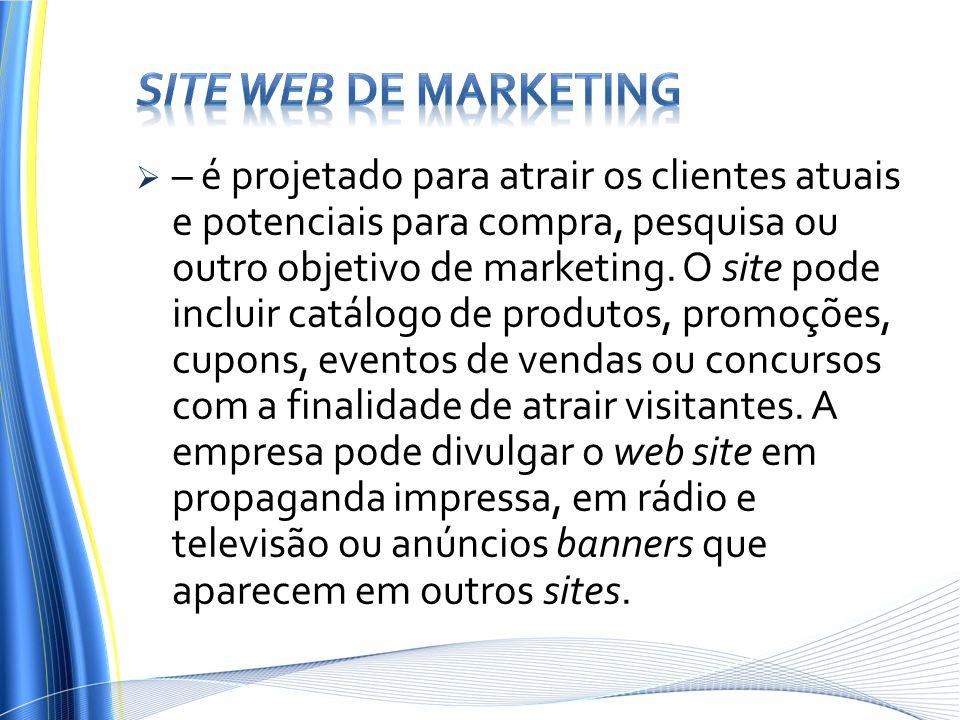 – é projetado para atrair os clientes atuais e potenciais para compra, pesquisa ou outro objetivo de marketing. O site pode incluir catálogo de produt